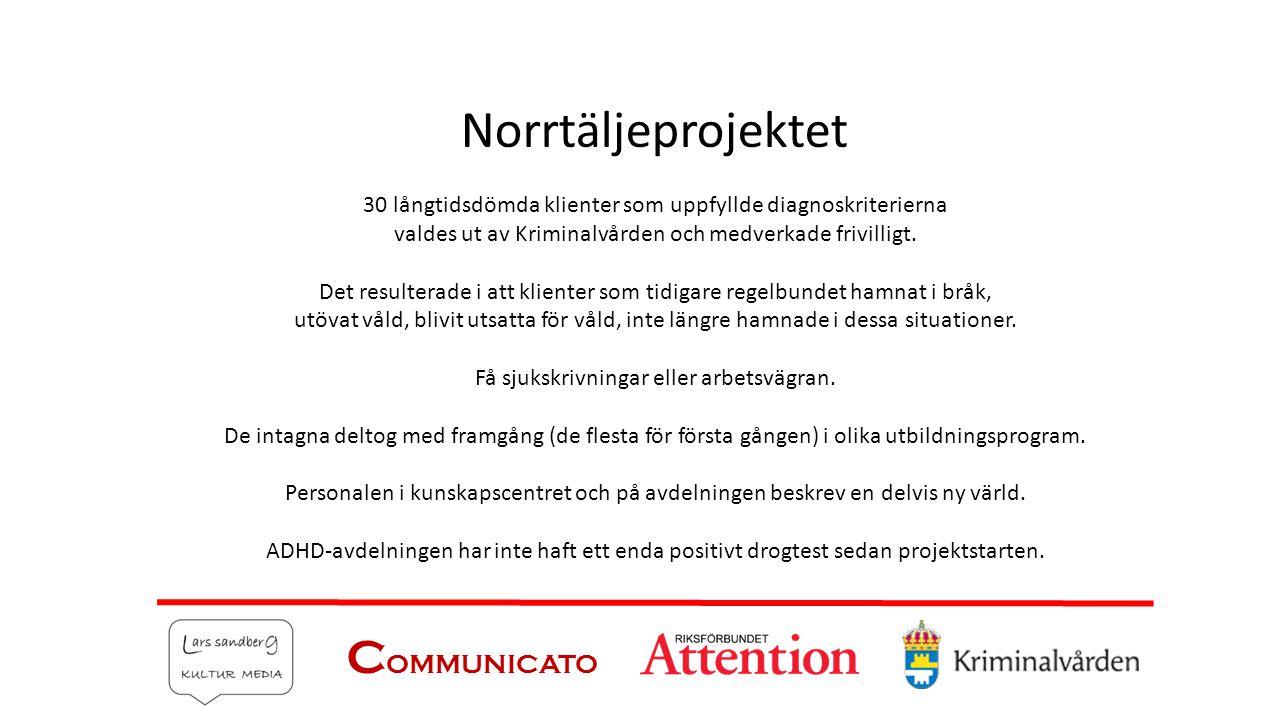 Norrtäljeprojektet 30 långtidsdömda klienter som uppfyllde diagnoskriterierna valdes ut av Kriminalvården och medverkade frivilligt. Det resulterade i