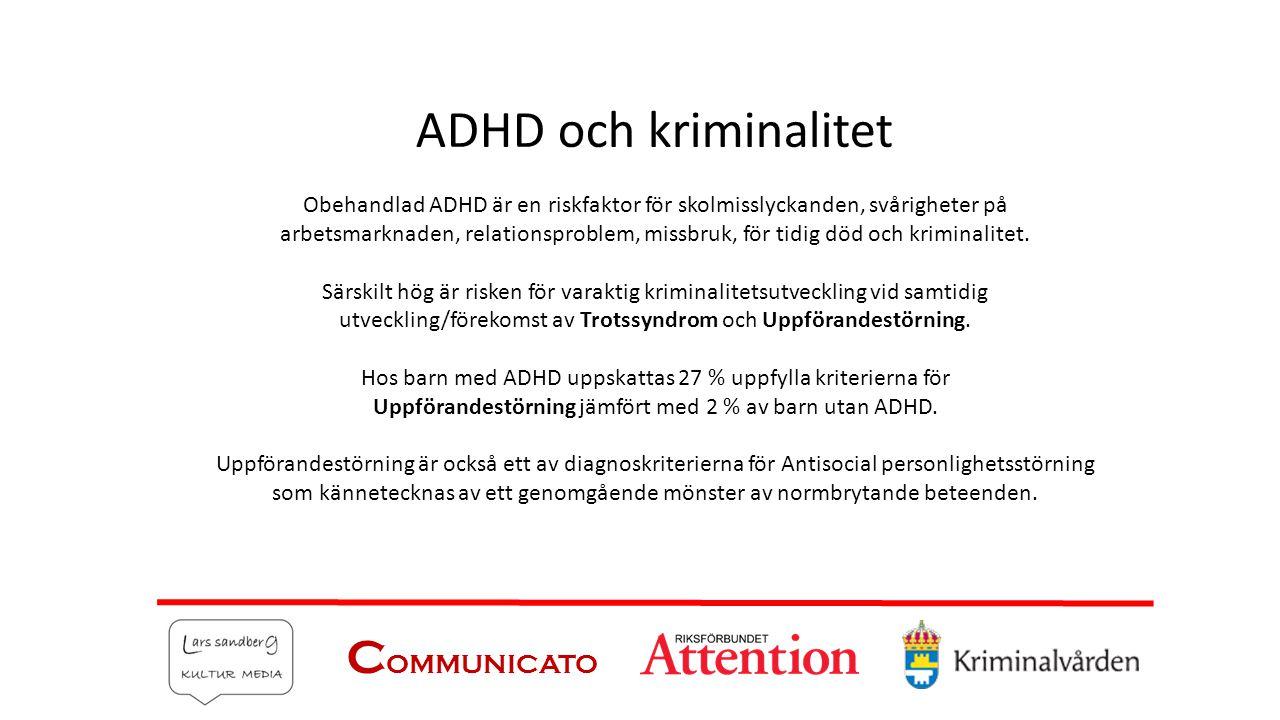 C OMMUNICATO ADHD och kriminalitet Obehandlad ADHD är en riskfaktor för skolmisslyckanden, svårigheter på arbetsmarknaden, relationsproblem, missbruk,