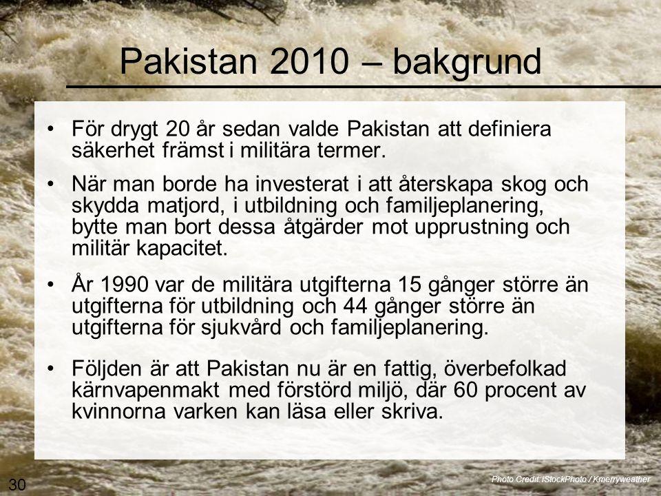 Pakistans översvämning 2010 •För 20 år sedan, eller lite mer, valde Pakistan att definiera säkerhet främst i militära termer. När man borde ha investe