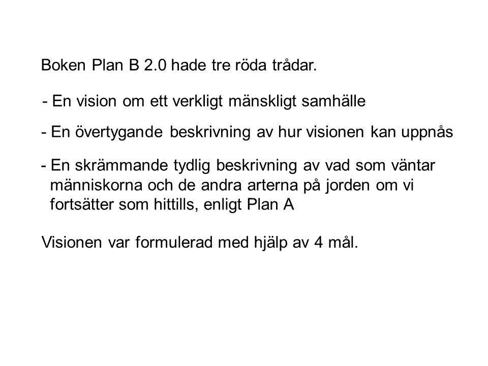 Boken Plan B 2.0 hade tre röda trådar. - En vision om ett verkligt mänskligt samhälle - En övertygande beskrivning av hur visionen kan uppnås - En skr