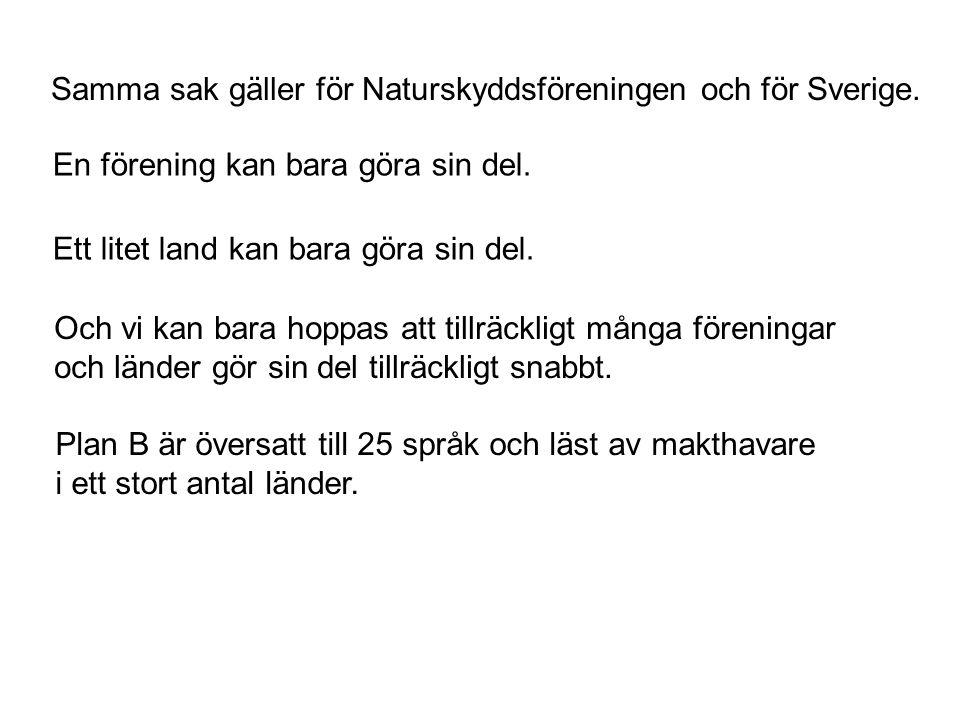 Samma sak gäller för Naturskyddsföreningen och för Sverige. En förening kan bara göra sin del. Ett litet land kan bara göra sin del. Och vi kan bara h