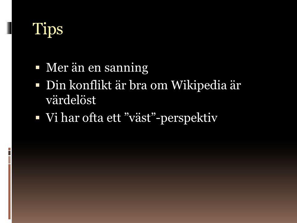 Tips  Mer än en sanning  Din konflikt är bra om Wikipedia är värdelöst  Vi har ofta ett väst -perspektiv