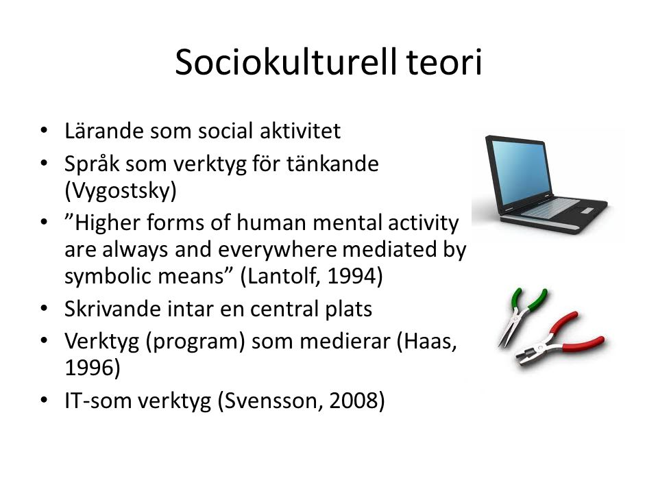 "Sociokulturell teori • Lärande som social aktivitet • Språk som verktyg för tänkande (Vygostsky) • ""Higher forms of human mental activity are always a"