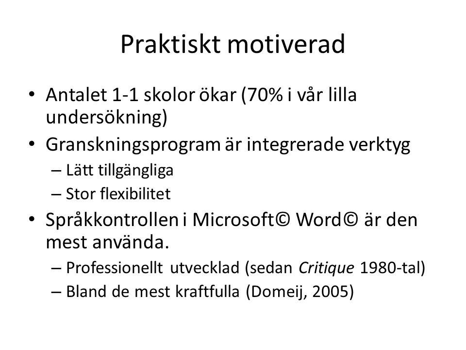 Praktiskt motiverad • Antalet 1-1 skolor ökar (70% i vår lilla undersökning) • Granskningsprogram är integrerade verktyg – Lätt tillgängliga – Stor flexibilitet • Språkkontrollen i Microsoft© Word© är den mest använda.