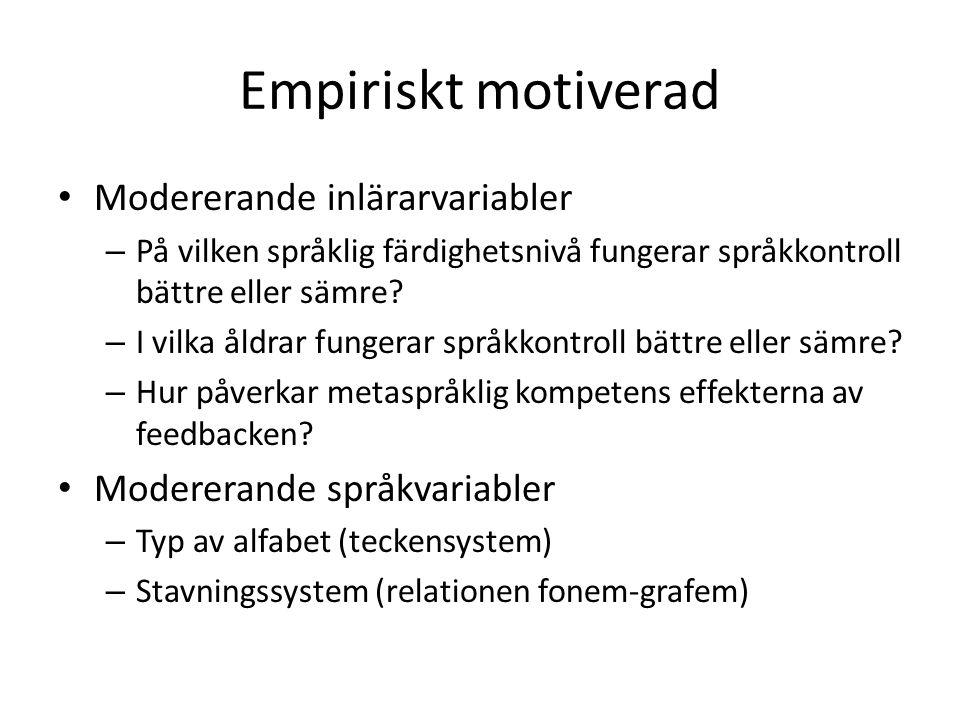 Empiriskt motiverad • Modererande inlärarvariabler – På vilken språklig färdighetsnivå fungerar språkkontroll bättre eller sämre.