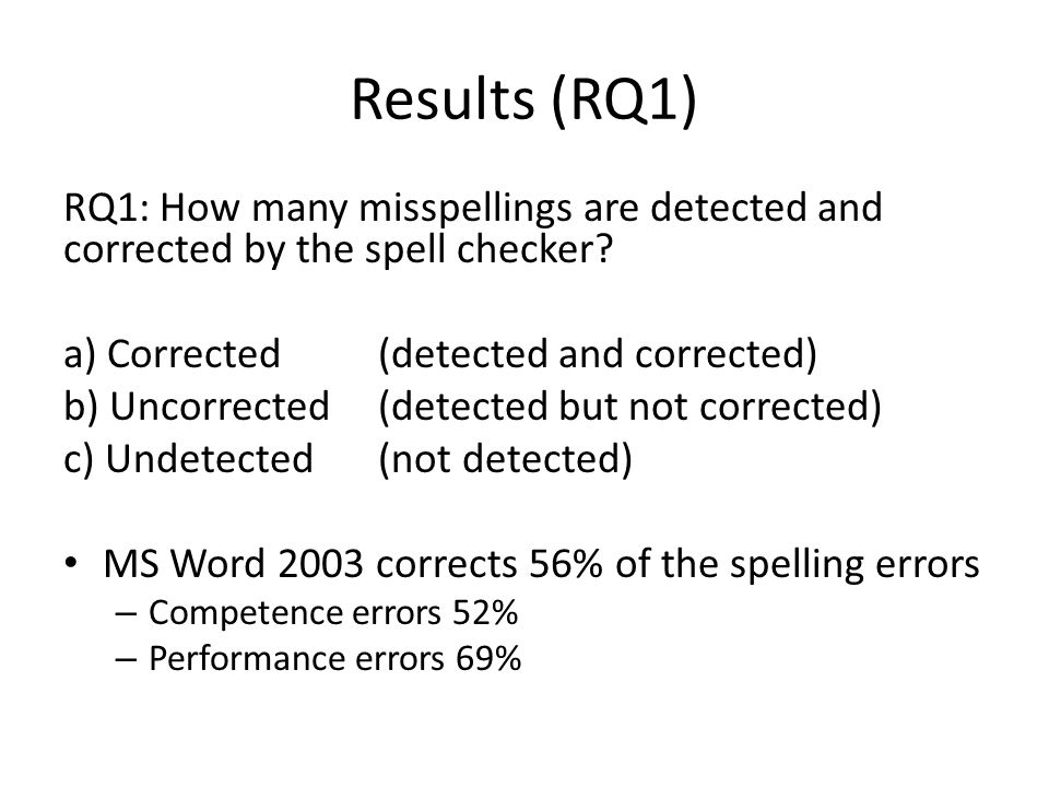 Results (RQ1) RQ1: How many misspellings are detected and corrected by the spell checker? a) Corrected (detected and corrected) b) Uncorrected(detecte