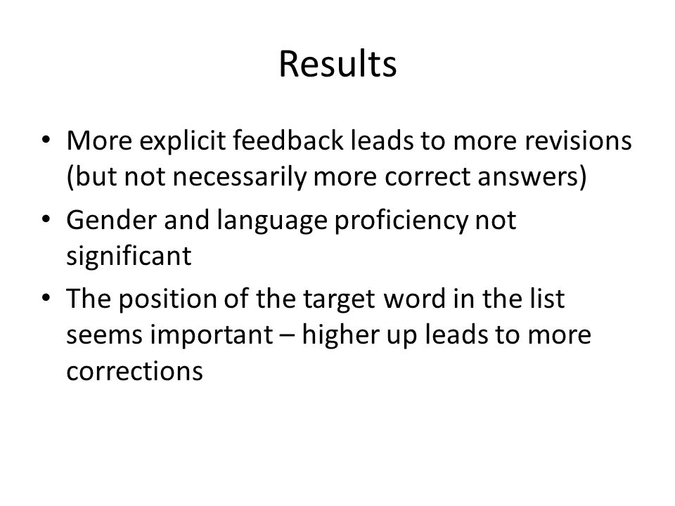 Results • More explicit feedback leads to more revisions (but not necessarily more correct answers) • Gender and language proficiency not significant