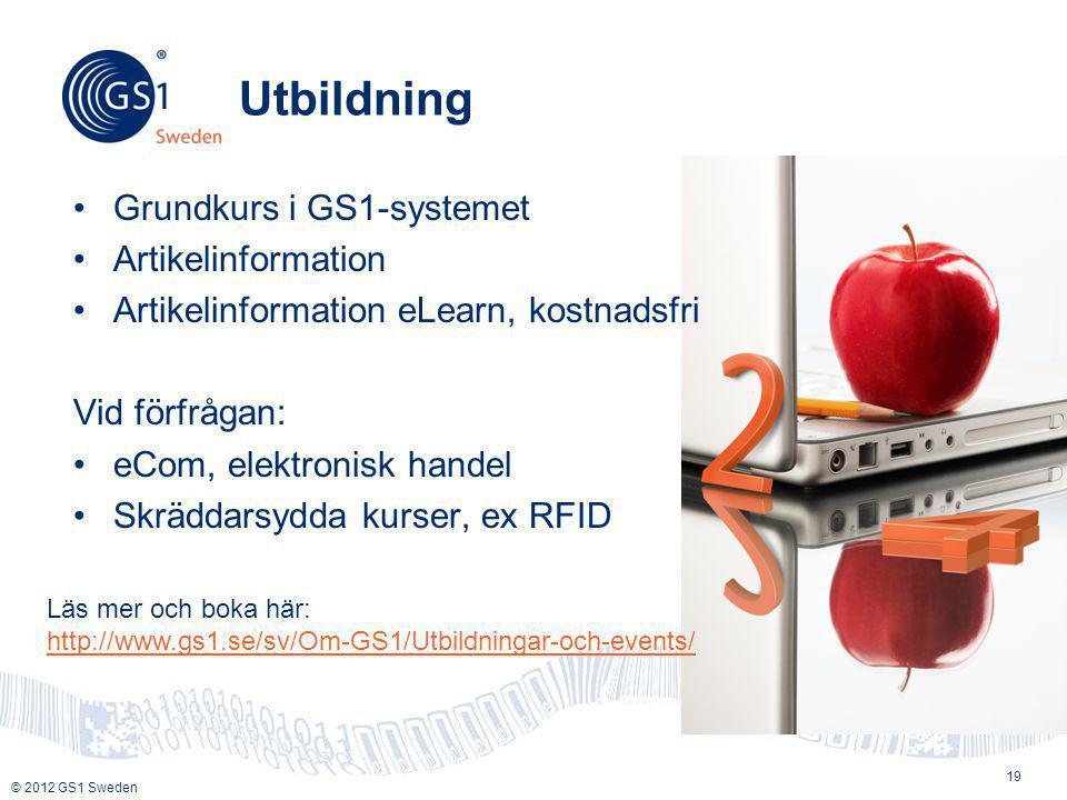 © 2012 GS1 Sweden Utbildning •Grundkurs i GS1-systemet •Artikelinformation •Artikelinformation eLearn, kostnadsfri Vid förfrågan: •eCom, elektronisk h
