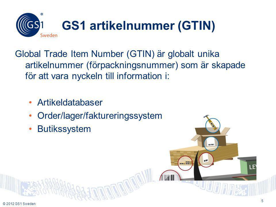 © 2012 GS1 Sweden GS1 artikelnummer (GTIN) Global Trade Item Number (GTIN) är globalt unika artikelnummer (förpackningsnummer) som är skapade för att vara nyckeln till information i: •Artikeldatabaser •Order/lager/faktureringssystem •Butikssystem 5