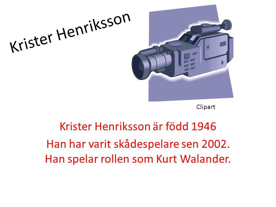 Krister Henriksson Krister Henriksson är född 1946 Han har varit skådespelare sen 2002. Han spelar rollen som Kurt Walander. Clipart