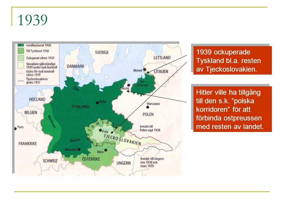 1939 1939 ockuperade Tyskland bl.a.resten av Tjeckoslovakien.