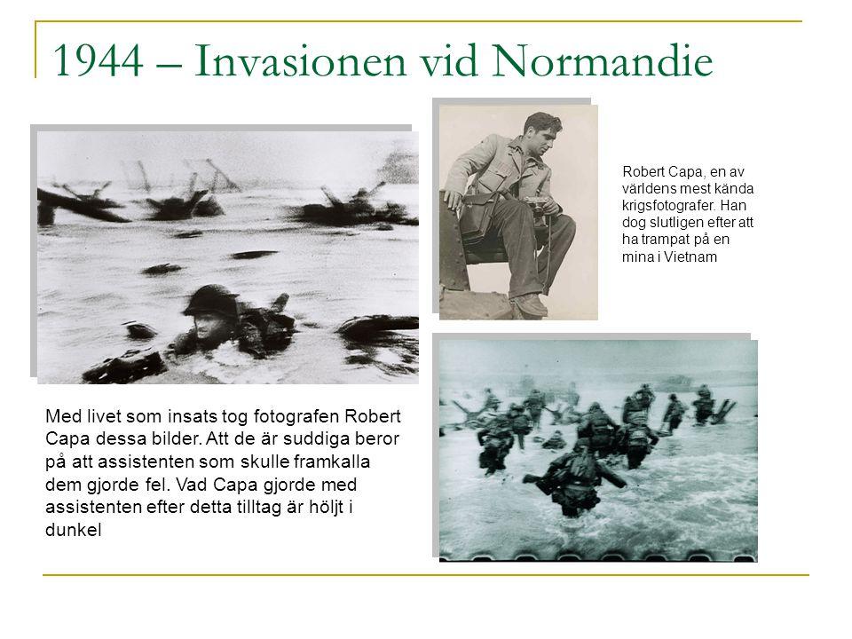 1944 – Invasionen vid Normandie  Inleddes den 6 juni 1944  Engelska, franska, amerikanska och kanadensiska trupper landsattes vid den franska kusten