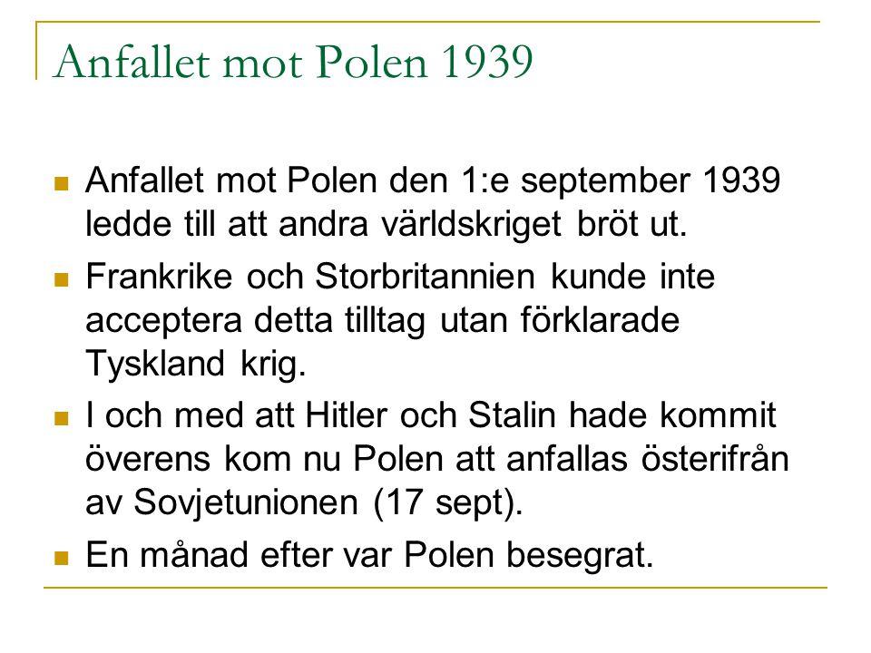 Anfallet mot Polen 1939  Anfallet mot Polen den 1:e september 1939 ledde till att andra världskriget bröt ut.