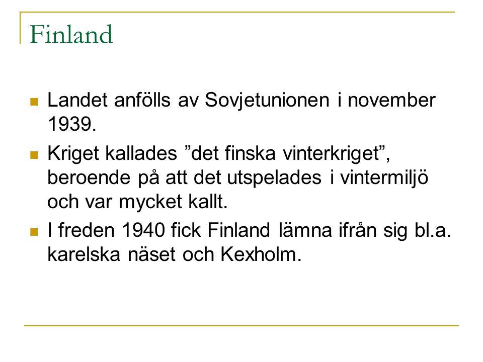 Finland  Landet anfölls av Sovjetunionen i november 1939.