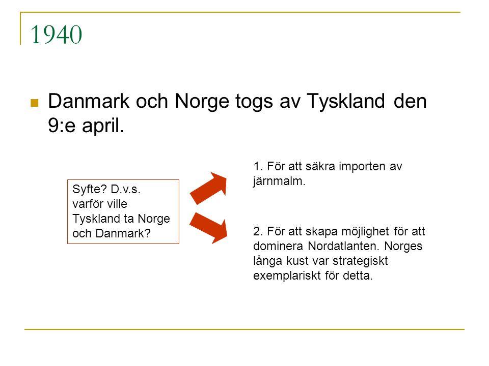 1940  Danmark och Norge togs av Tyskland den 9:e april.