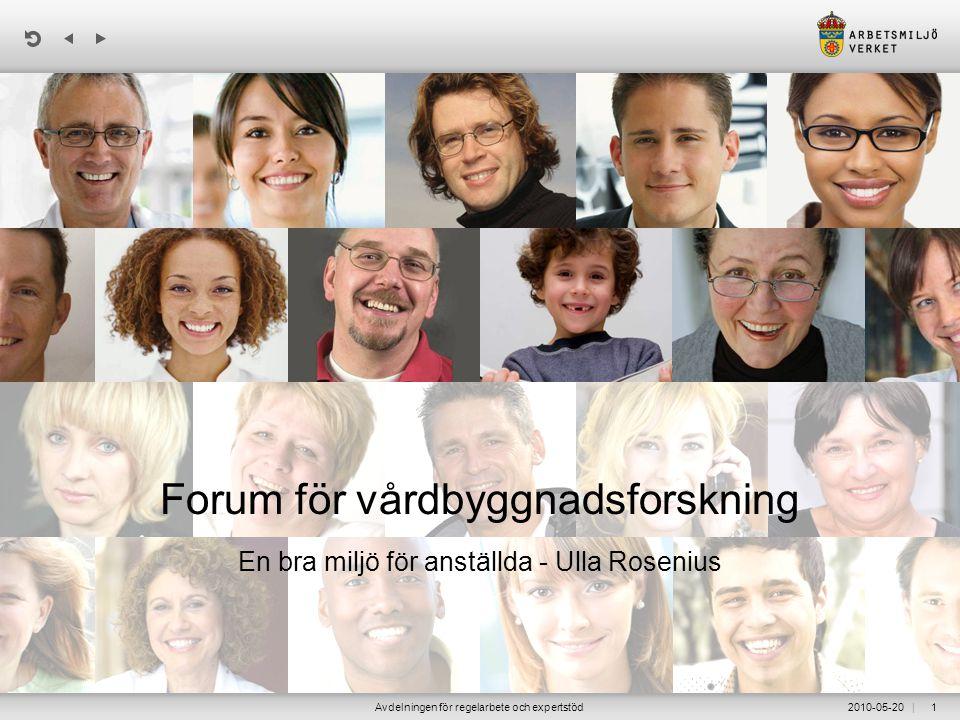 | 2010-05-20Avdelningen för regelarbete och expertstöd1 Forum för vårdbyggnadsforskning En bra miljö för anställda - Ulla Rosenius