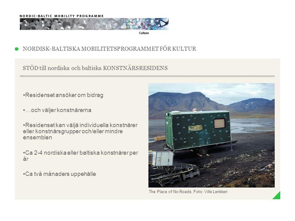 NORDISK-BALTISKA MOBILITETSPROGRAMMET FÖR KULTUR STÖD till nordiska och baltiska KONSTNÄRSRESIDENS •Residenset ansöker om bidrag •…och väljer konstnär