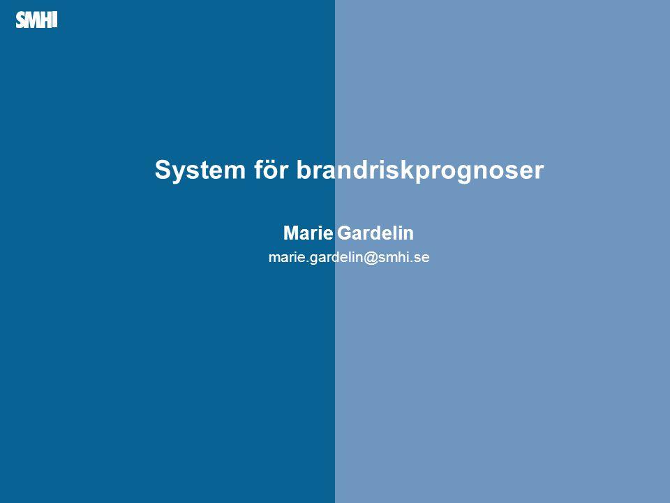 Mellanblå fält till höger: Plats för bild – foto, diagram, film, andra illustrationer System för brandriskprognoser Marie Gardelin marie.gardelin@smhi.se