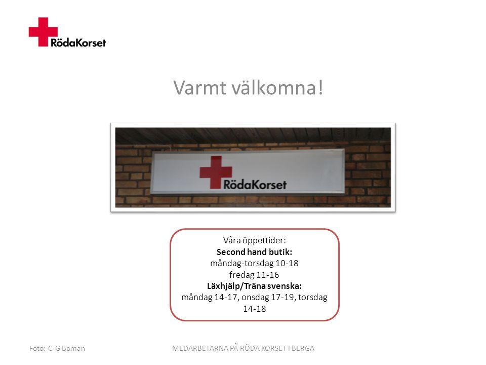 Varmt välkomna! Foto: C-G BomanMEDARBETARNA PÅ RÖDA KORSET I BERGA Våra öppettider: Second hand butik: måndag-torsdag 10-18 fredag 11-16 Läxhjälp/Trän