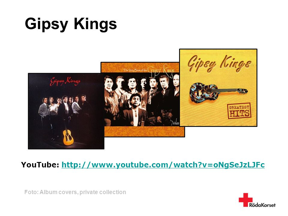 Gipsy Kings Foto: Album covers, private collection YouTube: http://www.youtube.com/watch?v=oNgSeJzLJFchttp://www.youtube.com/watch?v=oNgSeJzLJFc
