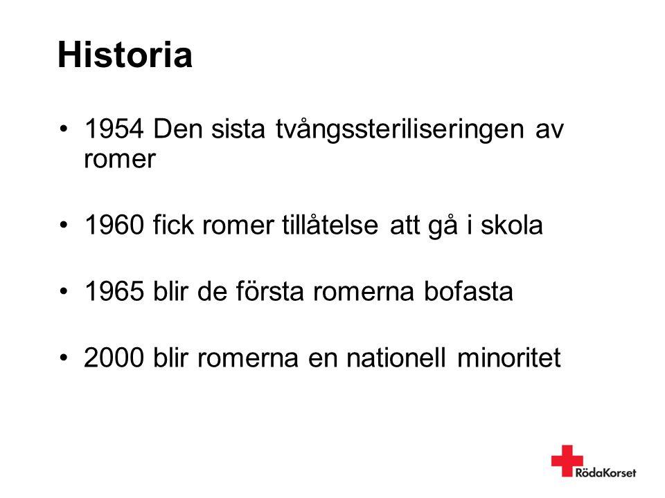 Historia •1954 Den sista tvångssteriliseringen av romer •1960 fick romer tillåtelse att gå i skola •1965 blir de första romerna bofasta •2000 blir rom