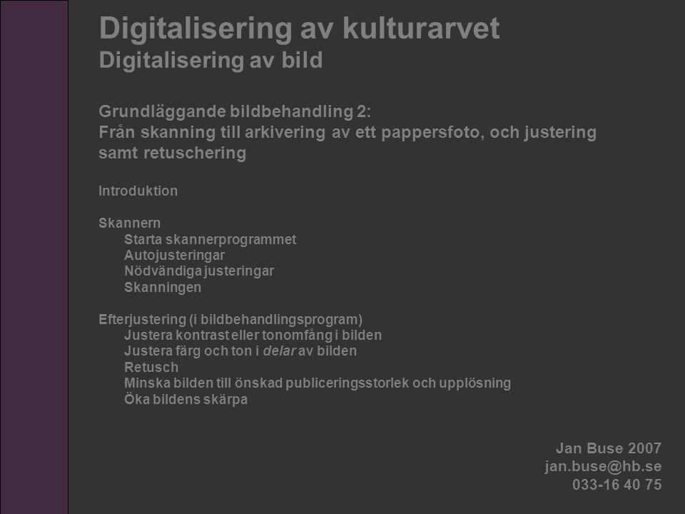 Digitalisering av kulturarvet Digitalisering av bild Grundläggande bildbehandling 2: Från skanning till arkivering av ett pappersfoto, och justering s