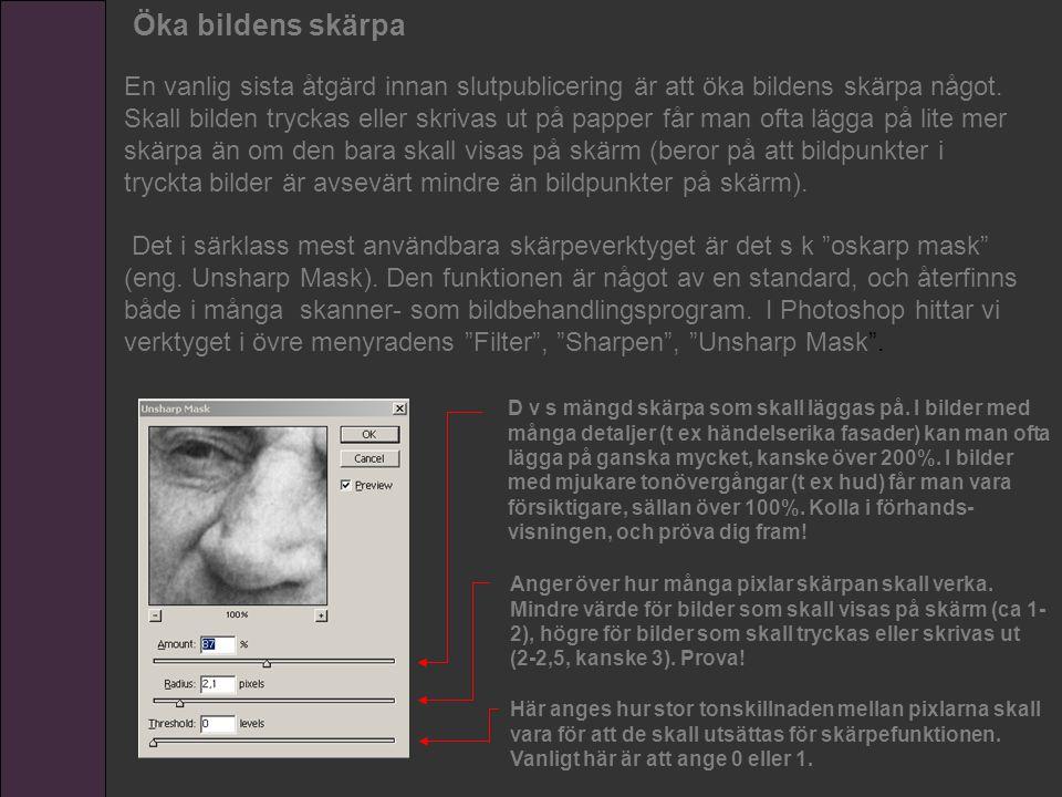 Öka bildens skärpa En vanlig sista åtgärd innan slutpublicering är att öka bildens skärpa något. Skall bilden tryckas eller skrivas ut på papper får m