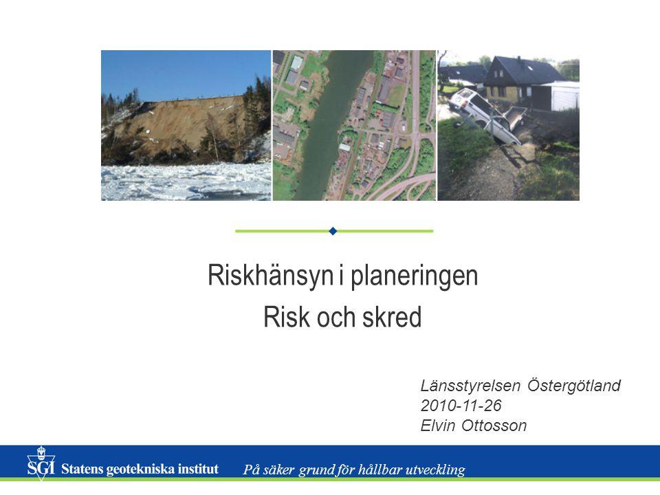 Riskhänsyn i planeringen, Länsstyrelsen Östergötland 2010-11-26 22 Vi behöver: • ÖVERSIKTSPLAN • Komplett ÖP med underlagsrapporter DETALJPLAN • Plan- och genomförandebeskrivning inkl plan- och illustrationskarta / program • Geotekniska utredningar • Erosionsutredning • Bergteknisk besiktning / utredning • Karta som visar planområdets läge