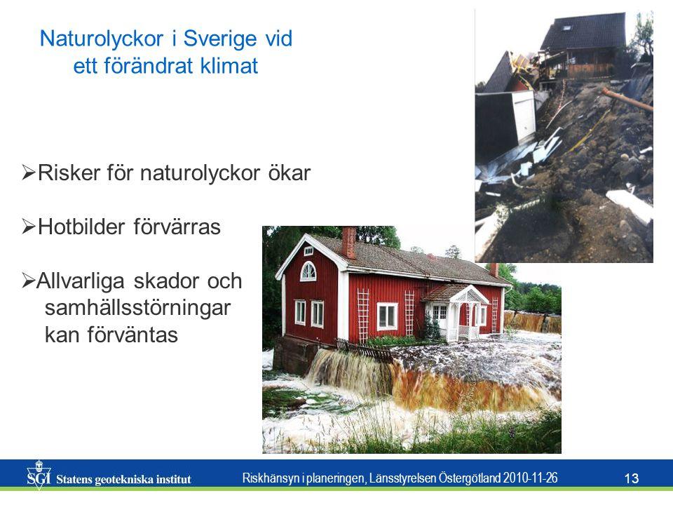 Riskhänsyn i planeringen, Länsstyrelsen Östergötland 2010-11-26 13 Naturolyckor i Sverige vid ett förändrat klimat  Risker för naturolyckor ökar  Ho