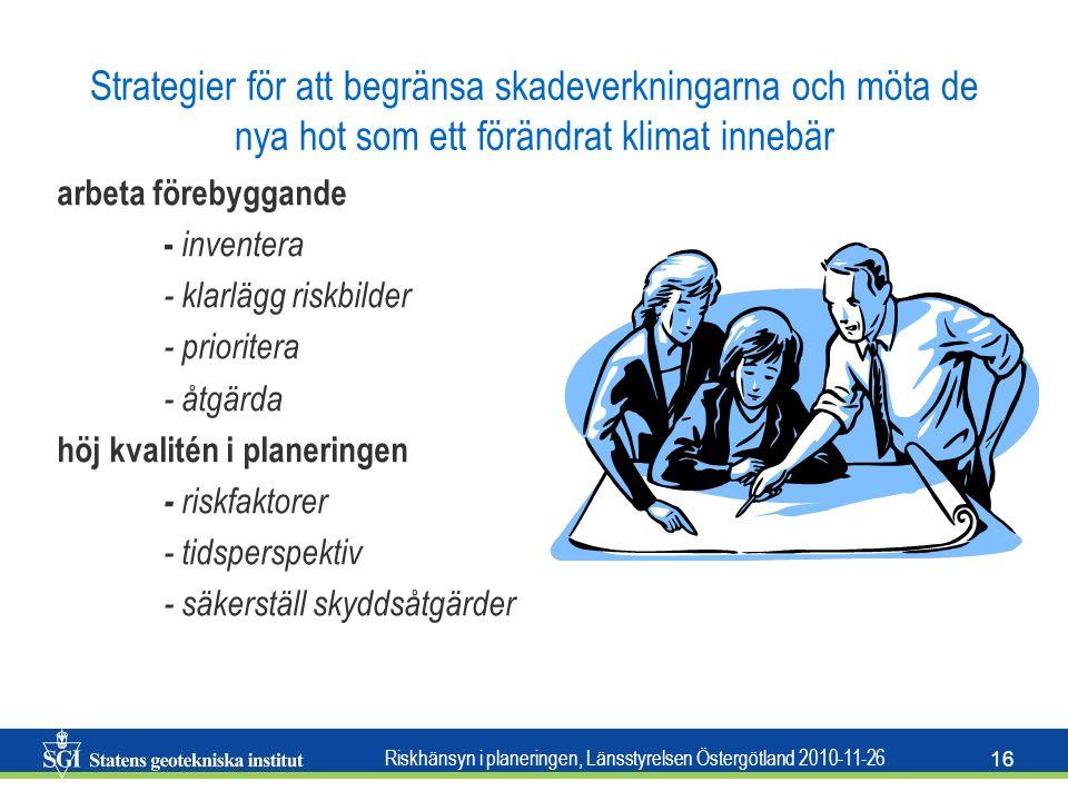 Riskhänsyn i planeringen, Länsstyrelsen Östergötland 2010-11-26 16 Strategier för att begränsa skadeverkningarna och möta de nya hot som ett förändrat