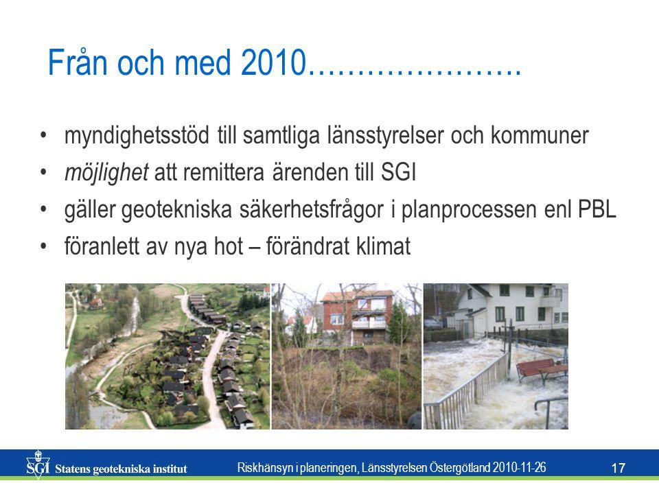 Riskhänsyn i planeringen, Länsstyrelsen Östergötland 2010-11-26 17 Från och med 2010…………………. •myndighetsstöd till samtliga länsstyrelser och kommuner