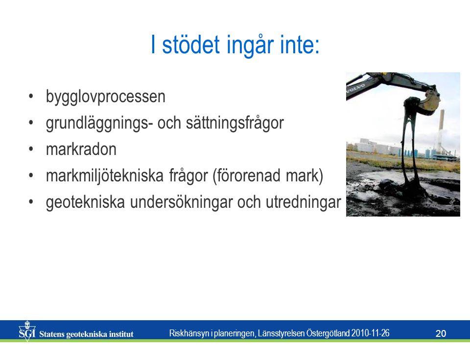 Riskhänsyn i planeringen, Länsstyrelsen Östergötland 2010-11-26 20 I stödet ingår inte: •bygglovprocessen •grundläggnings- och sättningsfrågor •markra