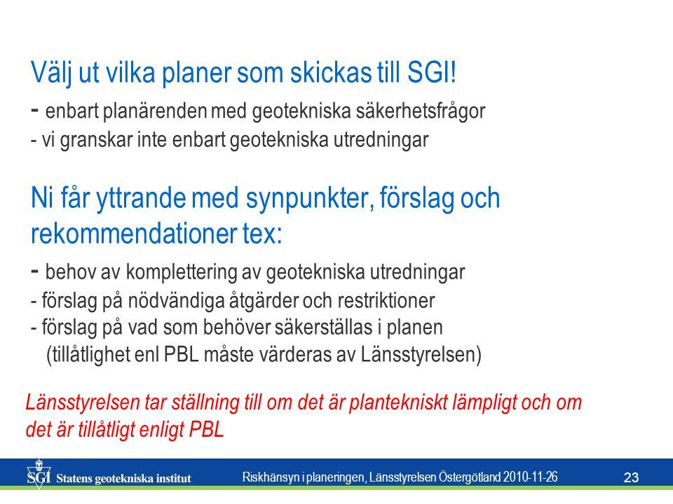 Riskhänsyn i planeringen, Länsstyrelsen Östergötland 2010-11-26 23 Välj ut vilka planer som skickas till SGI! - enbart planärenden med geotekniska säk