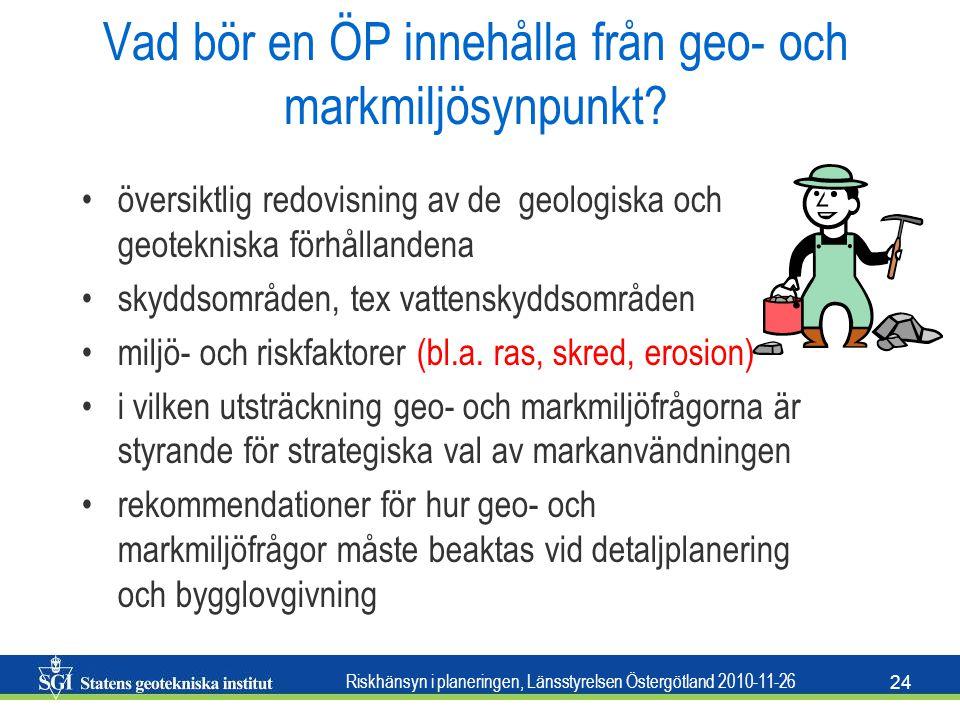 Riskhänsyn i planeringen, Länsstyrelsen Östergötland 2010-11-26 24 Vad bör en ÖP innehålla från geo- och markmiljösynpunkt? •översiktlig redovisning a