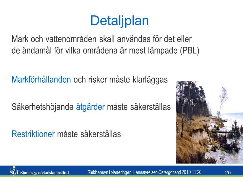 Riskhänsyn i planeringen, Länsstyrelsen Östergötland 2010-11-26 25 Detaljplan Mark och vattenområden skall användas för det eller de ändamål för vilka