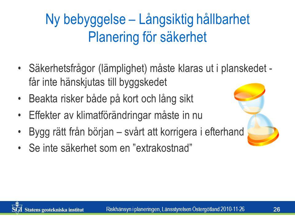 Riskhänsyn i planeringen, Länsstyrelsen Östergötland 2010-11-26 26 Ny bebyggelse – Långsiktig hållbarhet Planering för säkerhet •Säkerhetsfrågor (lämp