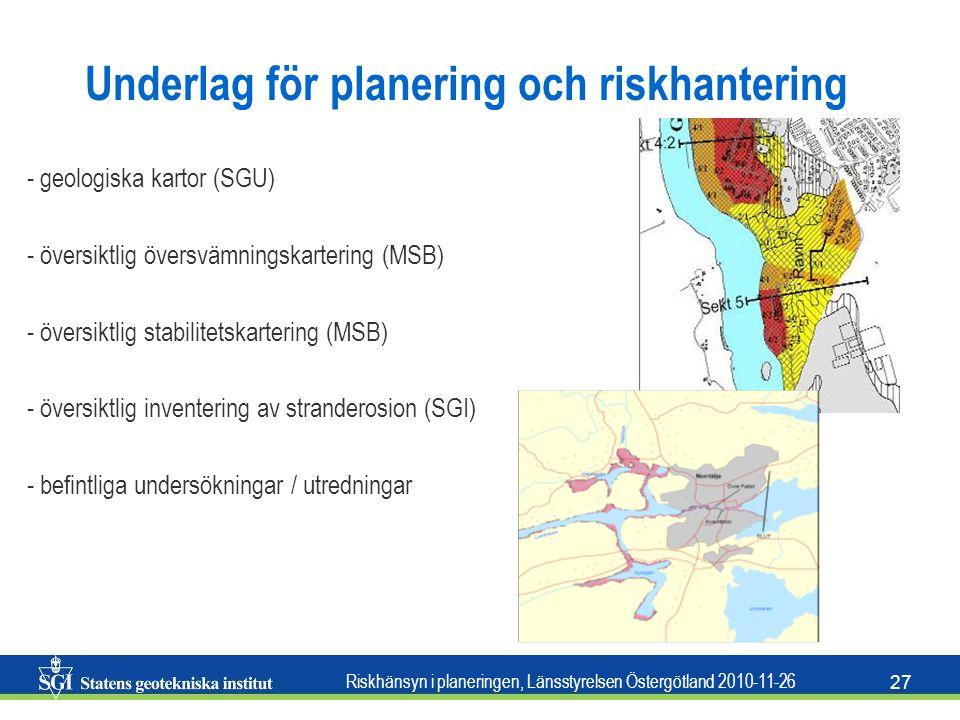 Riskhänsyn i planeringen, Länsstyrelsen Östergötland 2010-11-26 27 Underlag för planering och riskhantering - geologiska kartor (SGU) - översiktlig öv