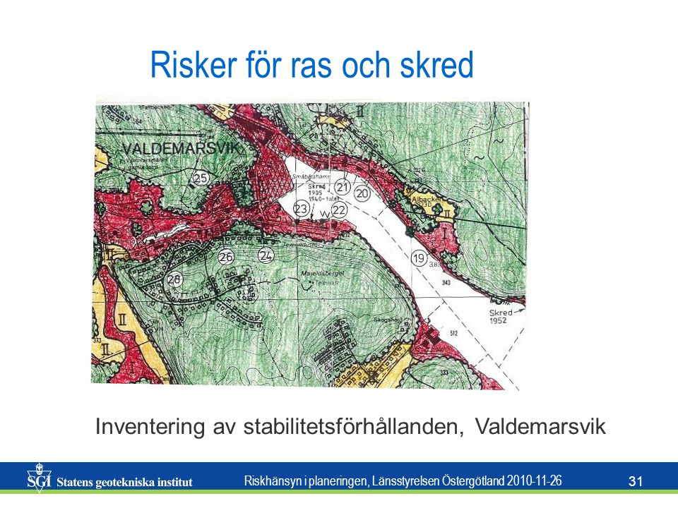 Riskhänsyn i planeringen, Länsstyrelsen Östergötland 2010-11-26 31 Risker för ras och skred Inventering av stabilitetsförhållanden, Valdemarsvik