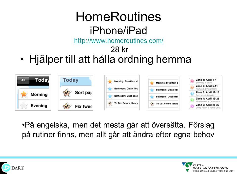 HomeRoutines iPhone/iPad http://www.homeroutines.com/ 28 kr http://www.homeroutines.com/ •Hjälper till att hålla ordning hemma •På engelska, men det m