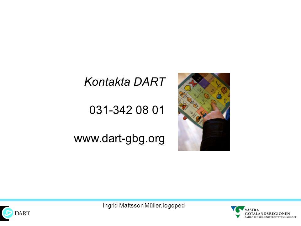 Kontakta DART 031-342 08 01 www.dart-gbg.org Ingrid Mattsson Müller, logoped