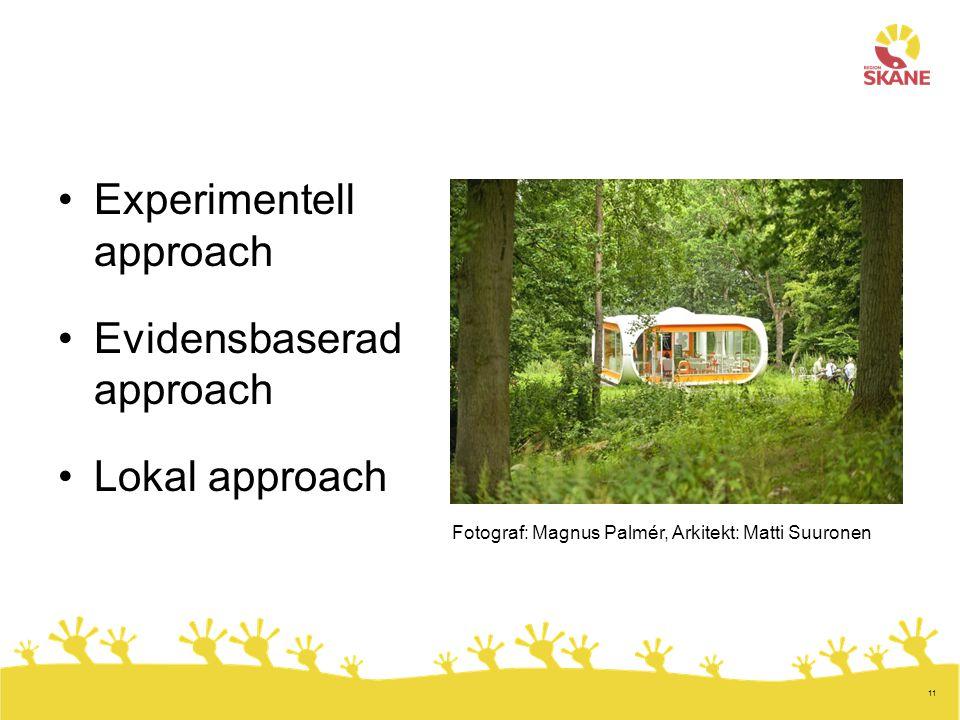 11 •Experimentell approach •Evidensbaserad approach •Lokal approach Fotograf: Magnus Palmér, Arkitekt: Matti Suuronen