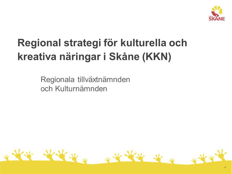 17 Regional strategi för kulturella och kreativa näringar i Skåne (KKN) Regionala tillväxtnämnden och Kulturnämnden