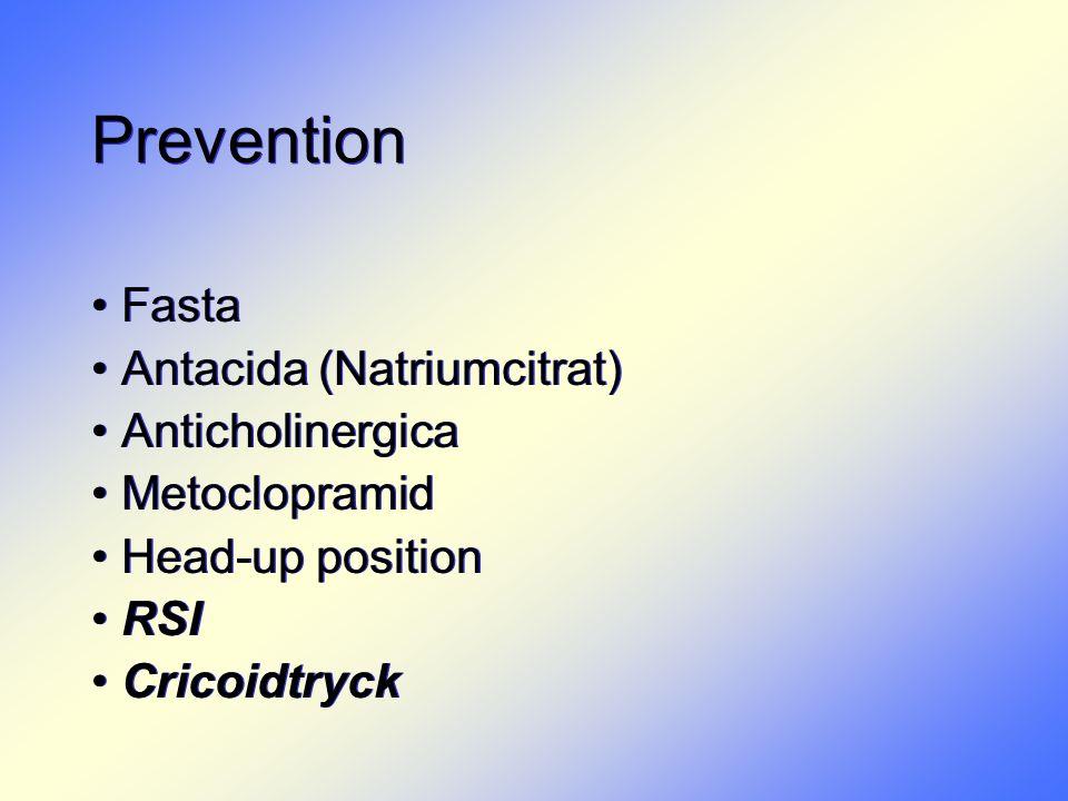 Prevention • Fasta • Antacida (Natriumcitrat) • Anticholinergica • Metoclopramid • Head-up position • RSI • Cricoidtryck • Fasta • Antacida (Natriumci