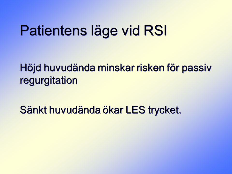 Patientens läge vid RSI Höjd huvudända minskar risken för passiv regurgitation Sänkt huvudända ökar LES trycket. Höjd huvudända minskar risken för pas