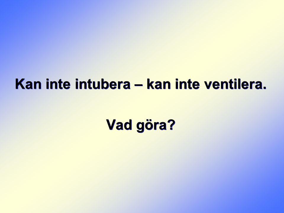 Kan inte intubera – kan inte ventilera. Vad göra? Kan inte intubera – kan inte ventilera. Vad göra?