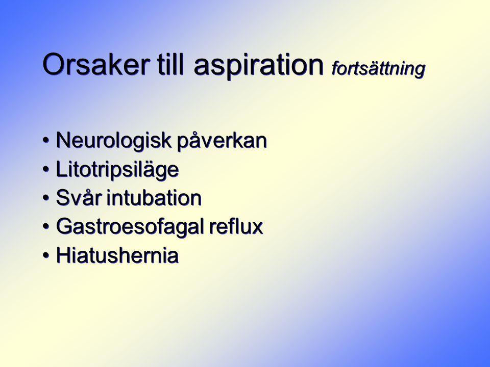 Orsaker till aspiration fortsättning • Neurologisk påverkan • Litotripsiläge • Svår intubation • Gastroesofagal reflux • Hiatushernia • Neurologisk på