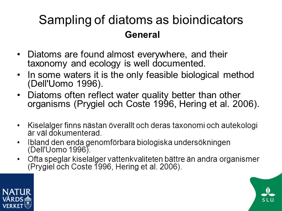 Sampling of diatoms as bioindicators General •Diatoms are found almost everywhere, and their taxonomy and ecology is well documented. •In some waters