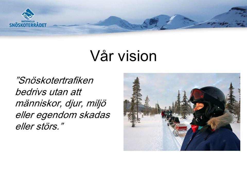 """Vår vision """"Snöskotertrafiken bedrivs utan att människor, djur, miljö eller egendom skadas eller störs."""""""