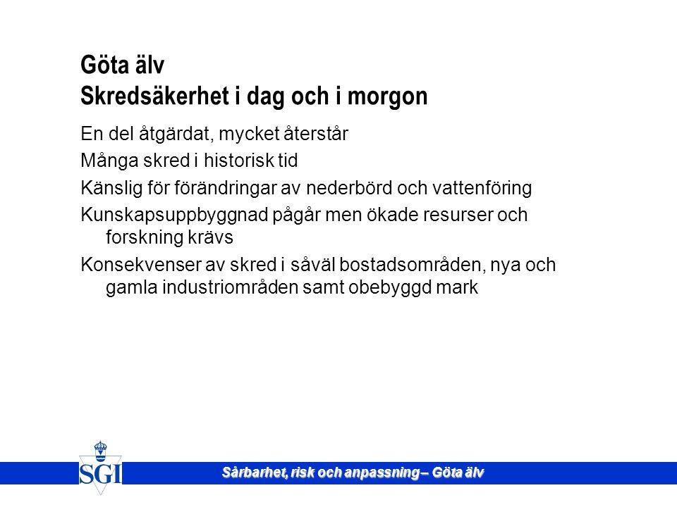 Sårbarhet, risk och anpassning – Göta älv Större skred Göta älvdalen 1: Jordfallsskredet 1150, 65 har 3: Intagan 1648-07-10, 27har 6: Ballabo mars 173