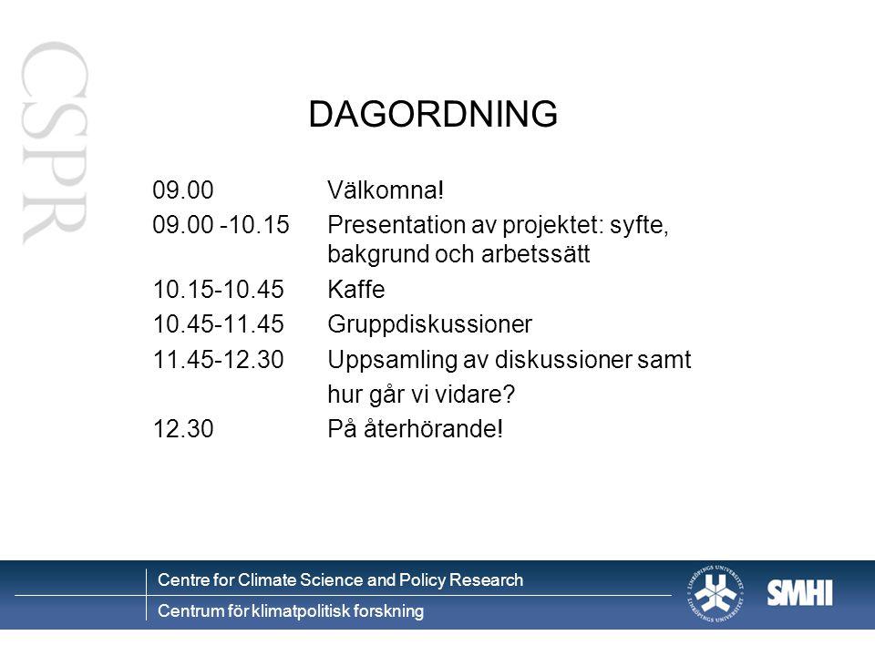 Centre for Climate Science and Policy Research Centrum för klimatpolitisk forskning DAGORDNING 09.00Välkomna.